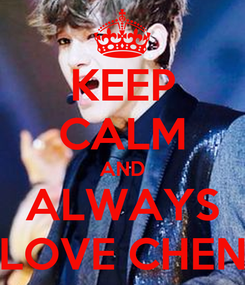 Poster: KEEP CALM AND ALWAYS LOVE CHEN