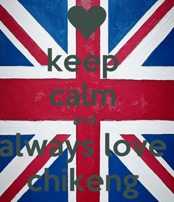 Poster: keep  calm  and  always love  chikeng