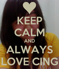 Poster: KEEP CALM AND ALWAYS LOVE CING