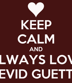Poster: KEEP CALM AND ALWAYS LOVE DEVID GUETTA