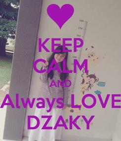 Poster: KEEP CALM AND Always LOVE DZAKY