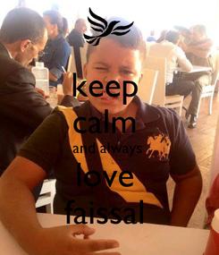 Poster: keep  calm  and always  love  faissal