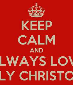 Poster: KEEP CALM AND ALWAYS LOVE FENLY CHRISTOVEL
