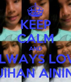 Poster: KEEP CALM AND ALWAYS LOVE JIHAN AININ
