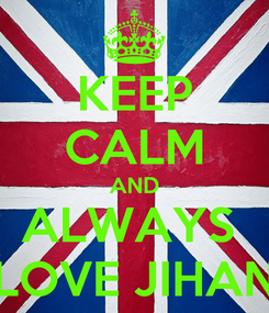 Poster: KEEP CALM AND ALWAYS  LOVE JIHAN