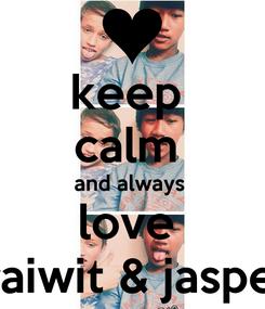Poster: keep  calm  and always  love  kraiwit & jasper