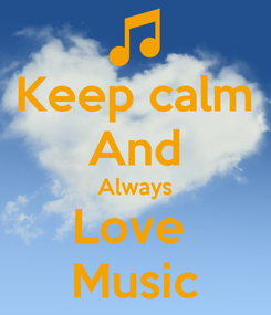 Poster: Keep calm And Always Love  Music