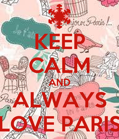 Poster: KEEP CALM AND ALWAYS LOVE PARIS