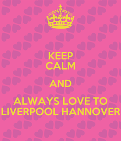 Poster: KEEP CALM AND ALWAYS LOVE TO LIVERPOOL HANNOVER