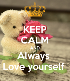 Poster: KEEP CALM AND Always  Love yourself
