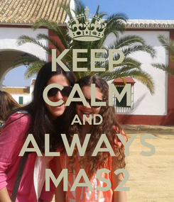 Poster: KEEP CALM AND ALWAYS MAS2