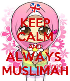 Poster: KEEP CALM AND ALWAYS  MUSLIMAH