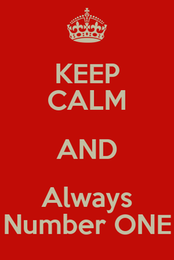 Poster: KEEP CALM AND Always Number ONE