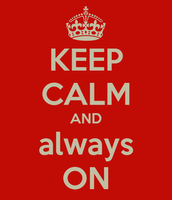 Poster: KEEP CALM AND always ON