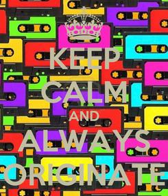 Poster: KEEP CALM AND ALWAYS ORIGINATE