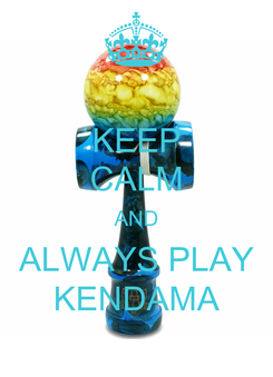 Poster: KEEP CALM AND ALWAYS PLAY KENDAMA