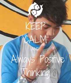 Poster: KEEP CALM AND  Always Positive Thinking