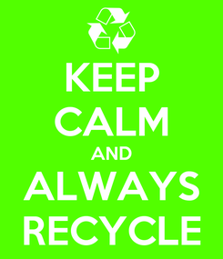 Poster: KEEP CALM AND ALWAYS RECYCLE