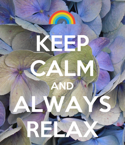 Poster: KEEP CALM AND ALWAYS RELAX