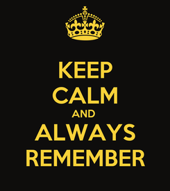 Poster: KEEP CALM AND  ALWAYS REMEMBER