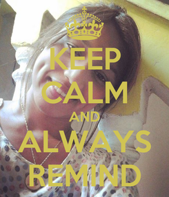 Poster: KEEP CALM AND ALWAYS REMIND