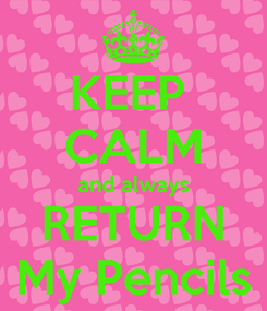 Poster: KEEP  CALM and always RETURN My Pencils