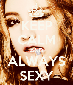 Poster: KEEP CALM AND ALWAYS SEXY