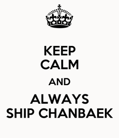 Poster: KEEP CALM AND ALWAYS SHIP CHANBAEK