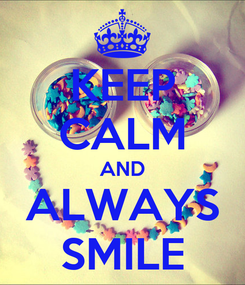 Poster: KEEP CALM AND ALWAYS SMILE