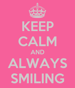 Poster: KEEP CALM AND ALWAYS SMILING
