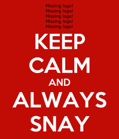 Poster: KEEP CALM AND ALWAYS SNAY