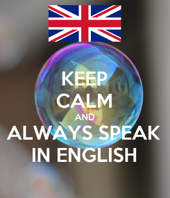 Poster: KEEP CALM AND ALWAYS SPEAK IN ENGLISH