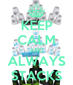 Poster: KEEP CALM AND ALWAYS STACKS