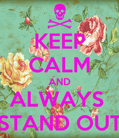 Poster: KEEP CALM AND ALWAYS  STAND OUT