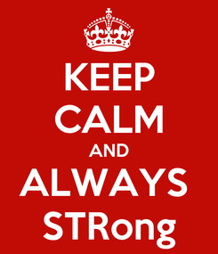 Poster: KEEP CALM AND ALWAYS  STRong