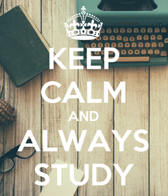 Poster: KEEP CALM AND ALWAYS STUDY