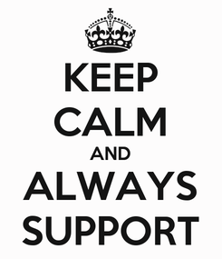 Poster: KEEP CALM AND ALWAYS SUPPORT