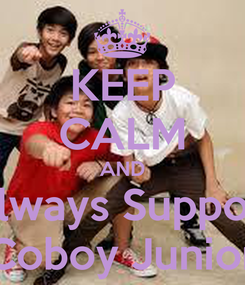 Poster: KEEP CALM AND Always Support Coboy Junior