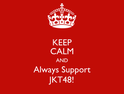 Poster: KEEP CALM AND Always Support JKT48!