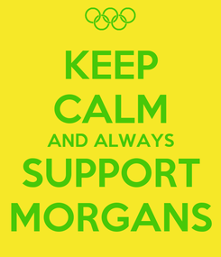 Poster: KEEP CALM AND ALWAYS SUPPORT MORGANS