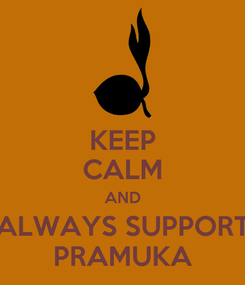Poster: KEEP CALM AND ALWAYS SUPPORT PRAMUKA