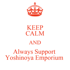 Poster: KEEP CALM AND Always Support  Yoshinoya Emporium