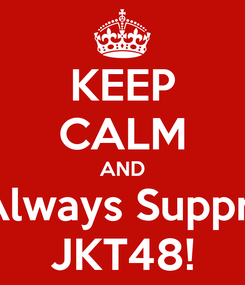 Poster: KEEP CALM AND Always Supprt JKT48!
