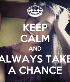 Poster: KEEP CALM AND ALWAYS TAKE A CHANCE
