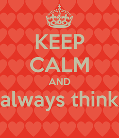 Poster: KEEP CALM AND always think