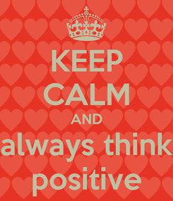 Poster: KEEP CALM AND always think positive