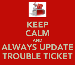 Poster: KEEP CALM AND ALWAYS UPDATE TROUBLE TICKET
