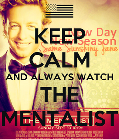 Poster: KEEP CALM AND ALWAYS WATCH THE MENTALIST