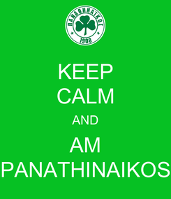 Poster: KEEP CALM AND AM PANATHINAIKOS