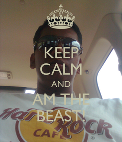 Poster: KEEP CALM AND AM THE BEAST!